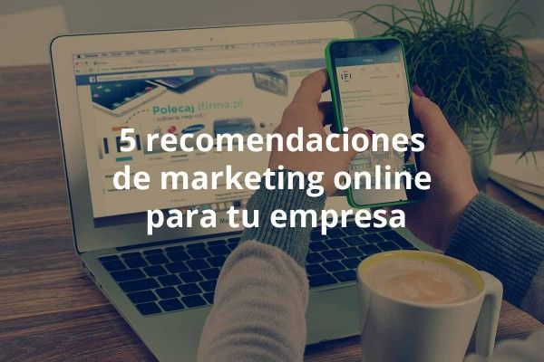 5-recomendaciones-de-marketing-online-para-tu-empresa-mcm-marketing-digital-marc-cliville